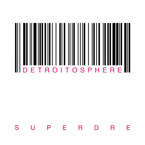 SuperDre - Detroitosphere EP