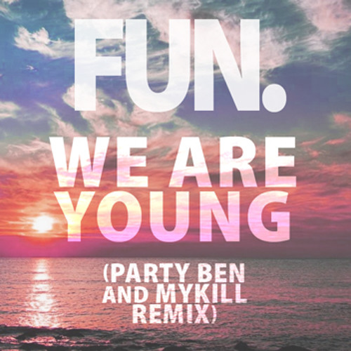 Fun. - We Are Young (Party Ben and MyKill Remix)