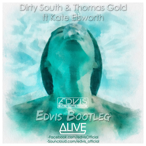 Dirty South & Thomas Gold ft Kate Elsworth - Alive (Edvis Bootleg)