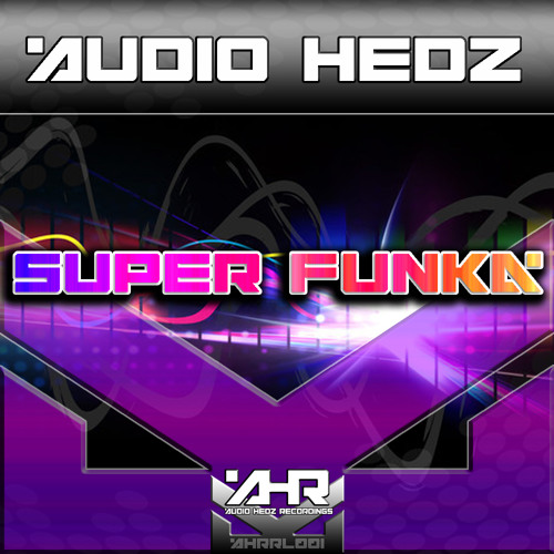 Audio Hedz - Super Funka **OUT NOW** Audio Hedz Recordings @ www.trackitdown.net