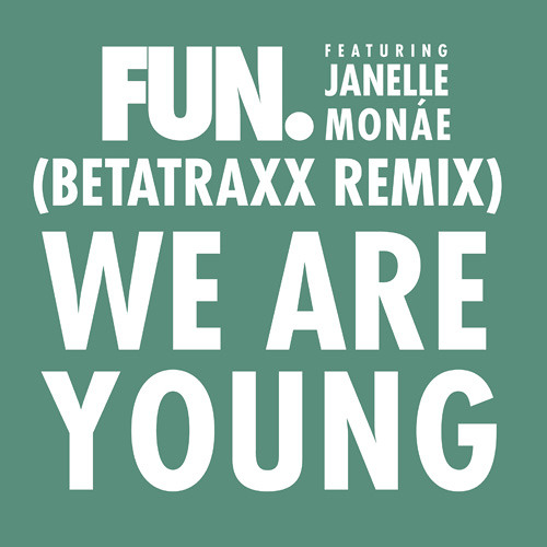 We Are Young ft. Janelle Monae (Betatraxx Remix)