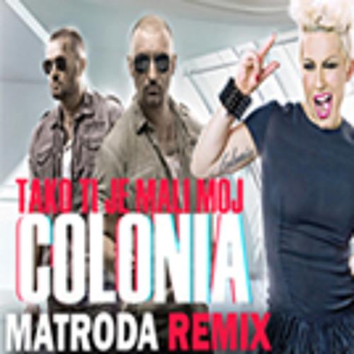 Colonia - Tako ti je mali moj (Matroda Official Remix)