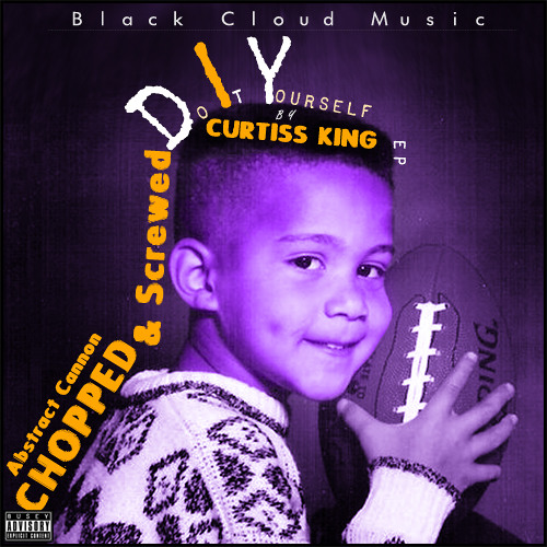 Curtiss King - DIY (ep) (CHOPPED x SCREWED by Abstract Cannon) (2012)