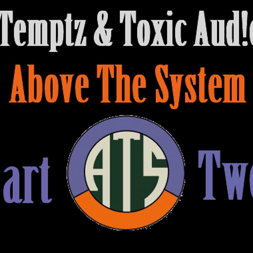Temptz & Toxic Aud!o - Above The System Pt.2