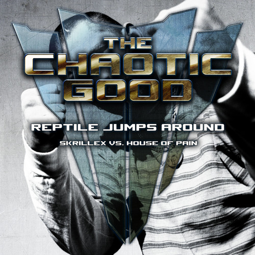 Skrillex vs. House of Pain - Reptile Jumps Around (The Chaotic Good Mix)