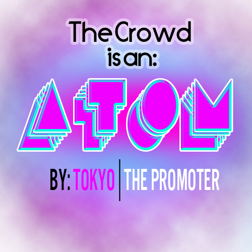 The Crowd Is An Atom (Tokyo The Promoter Mash-Up)