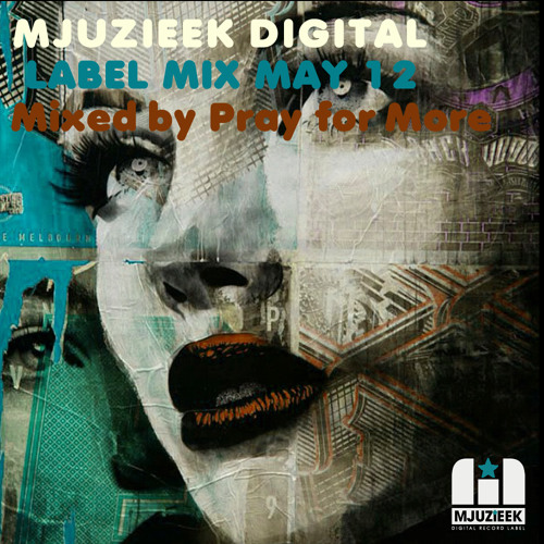 NOW FREE DOWNLOAD! Mjuzieek Digital Label Mix May 2012 | Mixed by Pray for More