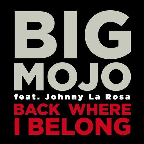Big Mojo ft. Johnny La Rosa - Back Where I Belong (Ian Osborn & Nicolas Francoual Re-Work)