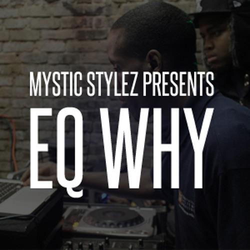 Mystic Stylez Presents EQ Why