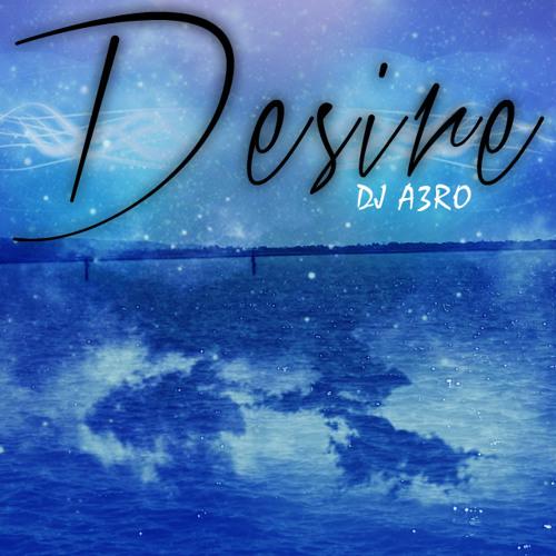 Desire - DJ A3RO (Original Mix)