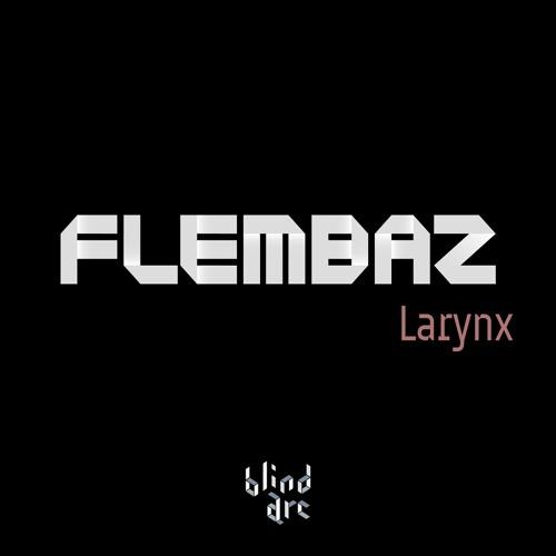 Flembaz - Larynx [Blind Arc]