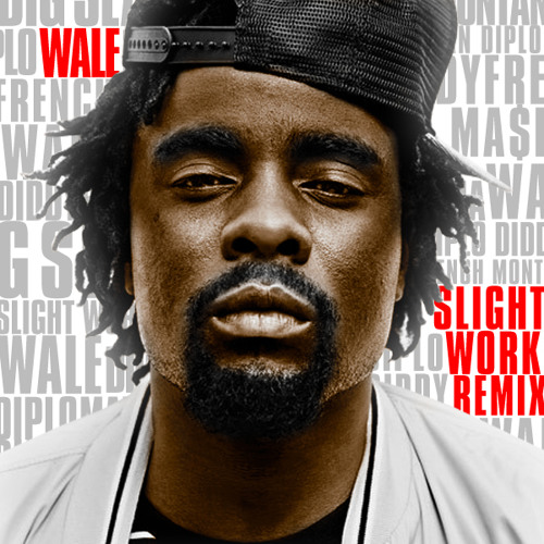 Slight Work Remix (Wale Feat. French Montana, Diddy & Mase , Big Sean)