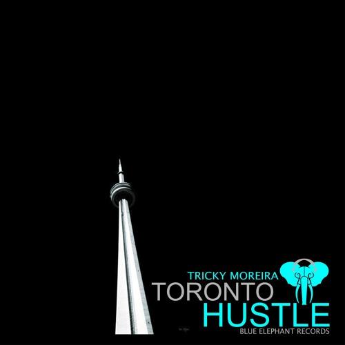 Toronto Hustle | Tricky Moreira (Blue Elephant Recordings)