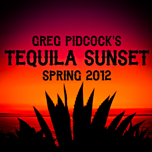 Greg Pidcock's Tequila Sunset - Spring 2012 mix