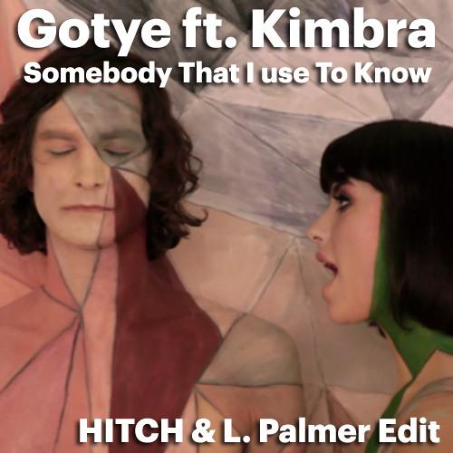 Gotye ft Kimbra. Somebody That I use To Know (HITCH & L. Palmer edit)
