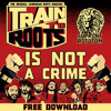 TRAIN TO ROOTS - IS NOT A CRIME_tune for the Rototom Sunsplash