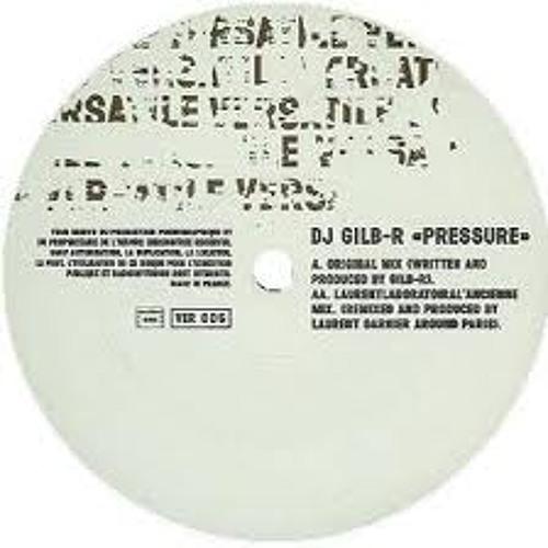 DJ Gilb'r    -  Pressure (Laurent Garnier Mix)