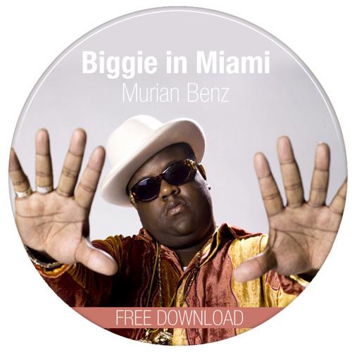 Murian Benz - Biggie in Miami *FREE DOWNLOAD*