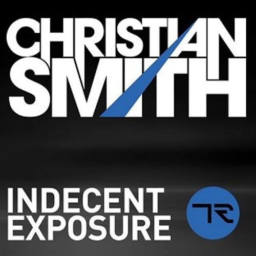 Christian Smith - Indecent Exposure (GrooveJunkie Xposed Remix)