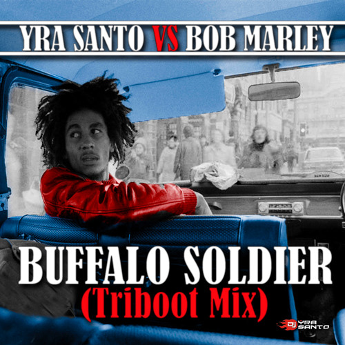 Yra Santo Vs. Bob Marley - Buffalo Soldier (Triboot Mix)
