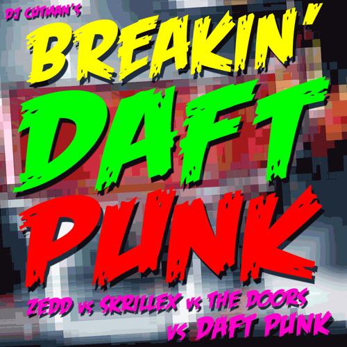 Breakin' Daft Punk (Zedd vs Skrillex vs The Doors vs Daft Punk)