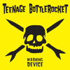 Teenage Bottlerocket - In The Basement - Warning Device