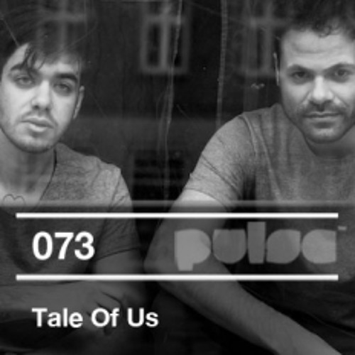 Tale Of Us - Pulse Radio Podcast 073 - recorded live @ Nordstern Basel 24-02-2012