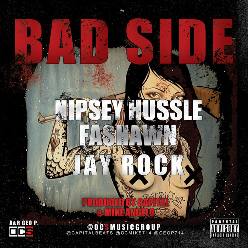 Bad Side Feat Nipsey Hussle,Fashawn,Jay Rock- Produced by Capital & Mike Angelo