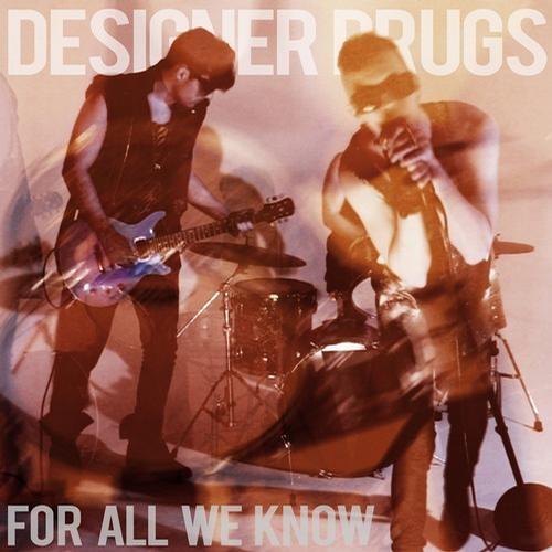Designer Drugs-For All We Know (PLS DNT STP RMX)