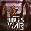 Black Knight- Bibles In The Air (feat. Jesus Geek) (@bkcreationz @jesusgeek87)