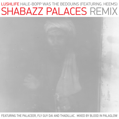 Hale-Bopp was the Bedouins  (Shabazz Palaces Remix feat the palaceer, fly guy Dai and Thadillac mixed by Blood in palaGlow)