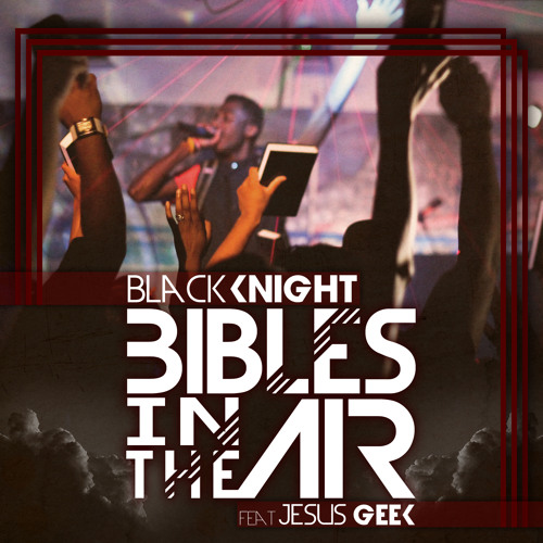 Black Knight - Bibles In The Air feat. Jesus Geek @dasouth @bkcreationz