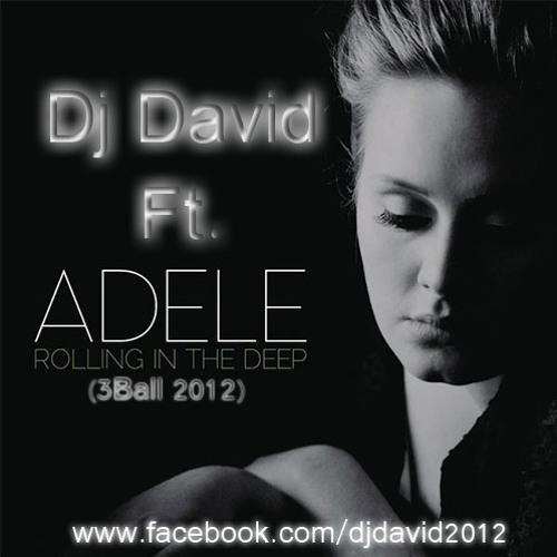Rolling In The Deep(3Ball 2012)-Dj David Ft Adele
