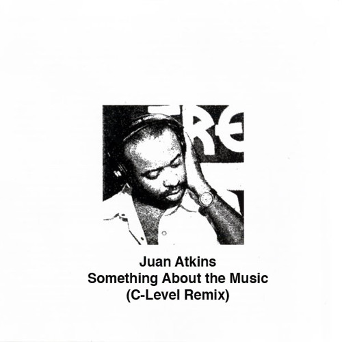 Juan Atkins - Something About the Music (C-Level Remix) [Free Download]