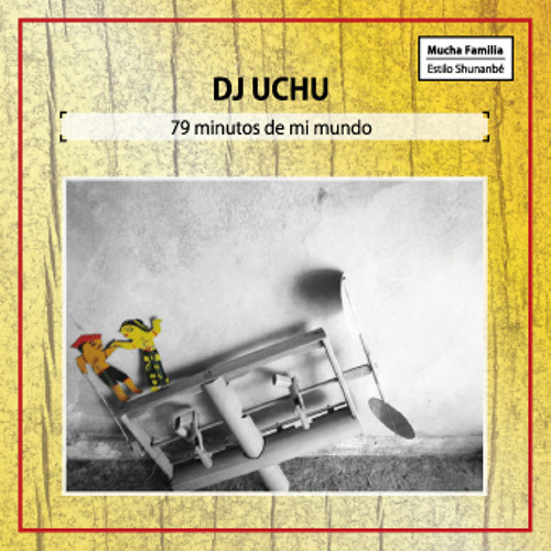 79 minitos de mi mundo -mixed by DJ UCHU (Mucha Familia)