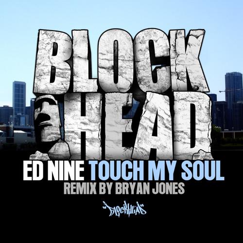 Ed Nine - Touch My Soul EP - Touch My Soul (Bryan Jones Remix) - [Blockhead]