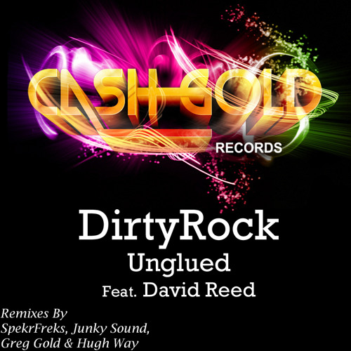 Unglued (feat. David Reed) - DirtyRock **OUT MAY 7TH ON CASH GOLD RECORDS*