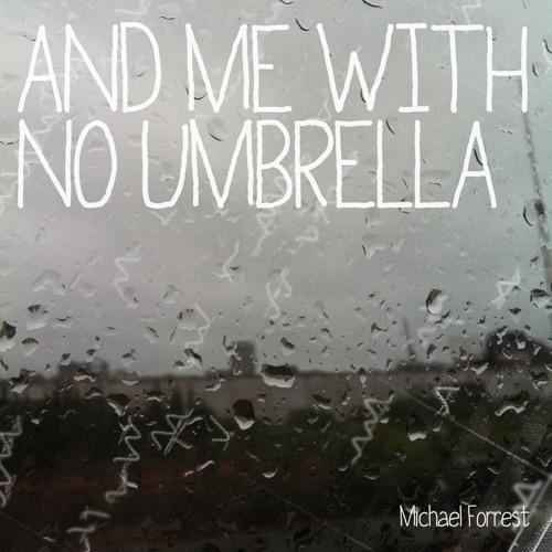 #3. And Me With No Umbrella
