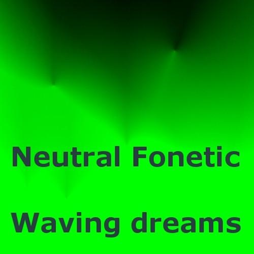 Neutral Fonetic - Waving dreams