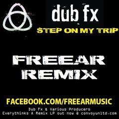 Dub Fx 'Step On My Trip' - Freear (Slamboree) Remix ✰ FREE DOWNLOAD NOW ENABLED ✰