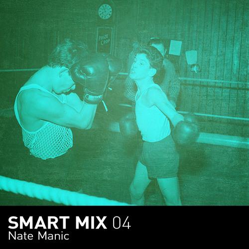 Smart Mix 04: Nate Manic