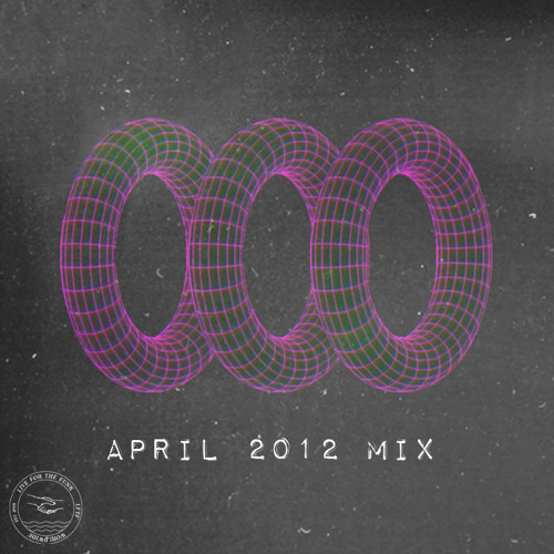 LFTF Presents: April 2012 Mix