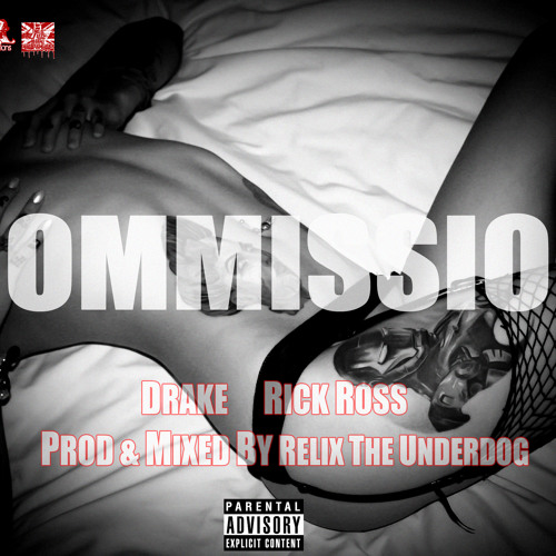 Commission ft. Drake & Rick Ross (Prod. by ReLiX The Underdog)