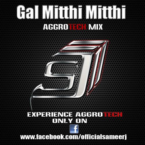 Gal Mitthi Mitthi ( DJ Sameer J Aggrotech Mix)