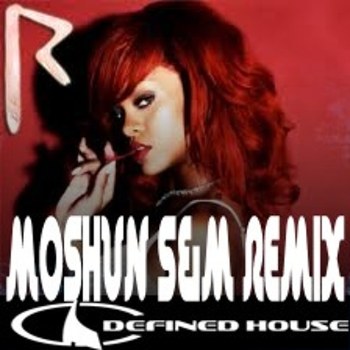 MOSHUN S&M REMIX  -- DEFINED HOUSE -- FREE DOWNLOAD --