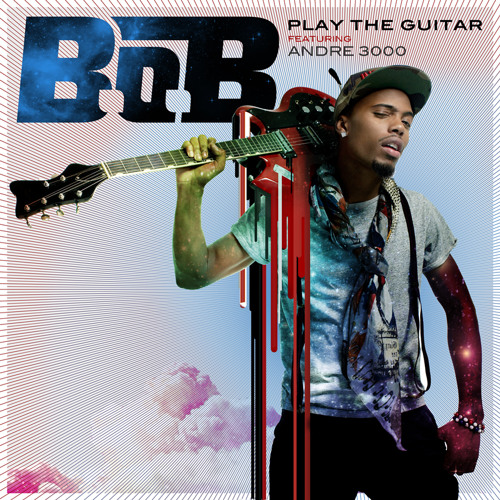 B.o.B Ft. Andre 3000 - Play The Guitar