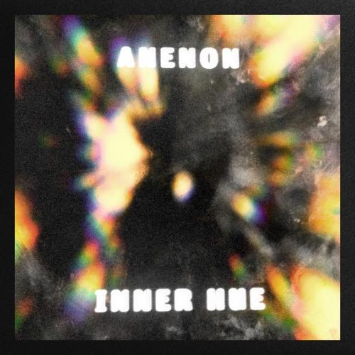 """Anenon - """"Inner Hue"""""""