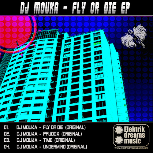Dj Mouka - Fly or Die (Original mix) [Out Now on Beatport!!!] www.elektrikdreamsmusic.com
