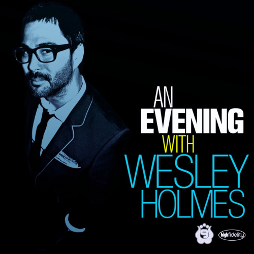 an EVENING with WESLEY HOLMES // REPOST - 08.2011