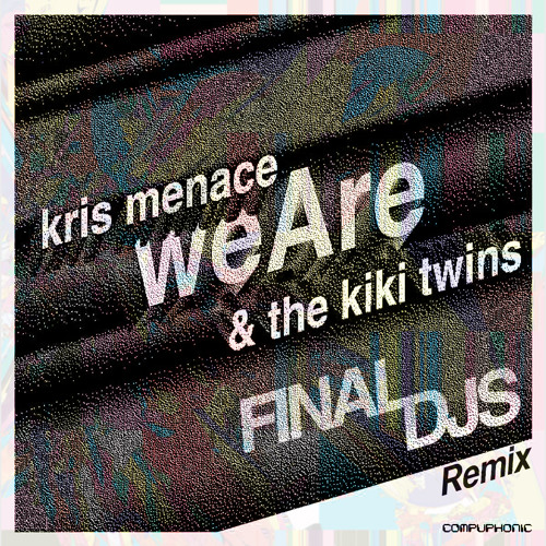 Kris Menace feat. Kiki Twins - We Are (Final DJs Rmx)